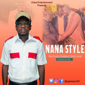 Nana Style (Ras Kuuku Kpagbum Style cover) by Ajeezay