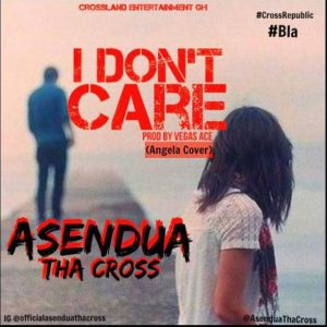 I Don't Care by Asendua Tha Cross