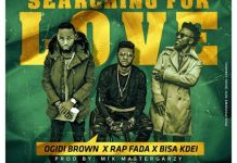 Ogidi Brown - Searching For Love (Feat Bisa Kdei & Rap Fada) (Prod by Mix Masta Garzy)