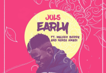 Juls - Early (Feat. Maleek Berry & Nonso Amadi)