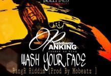 Rudebwoy Ranking - Wash Your Face (BangR Riddim) (Prod By Mobeatz)