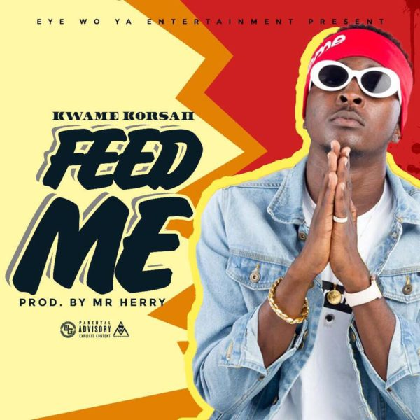 Kwame Korsah – Feed Me (Prod By Mr Herry)
