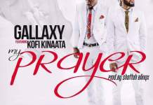 Gallaxy - My Prayer (Feat. Kofi Kinaata) (Prod. by Shottoh Blinqx)