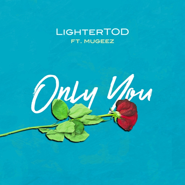 LighterTOD - Only You (Feat Mugeez)