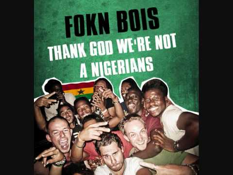 FOKN Bois (M3nsa x Wanlov The Kubolor) - Thank God We Are Not Nigerians