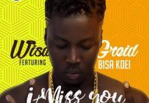 Wisa Greid - I Miss You (Feat. Bisa Kdei) (Prod by DJ Breezy)