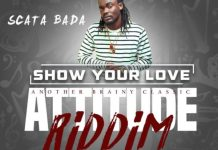 Scata Bada - Show Your Love (Attitude Riddim) (Prod by BrainyBeatz)