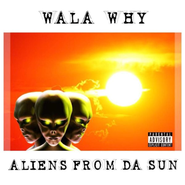 Wala Why - Aliens From Da Sun
