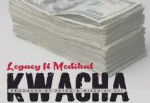 Legacy - Kwacha (Feat Medikal) (Prod. By Psyko)
