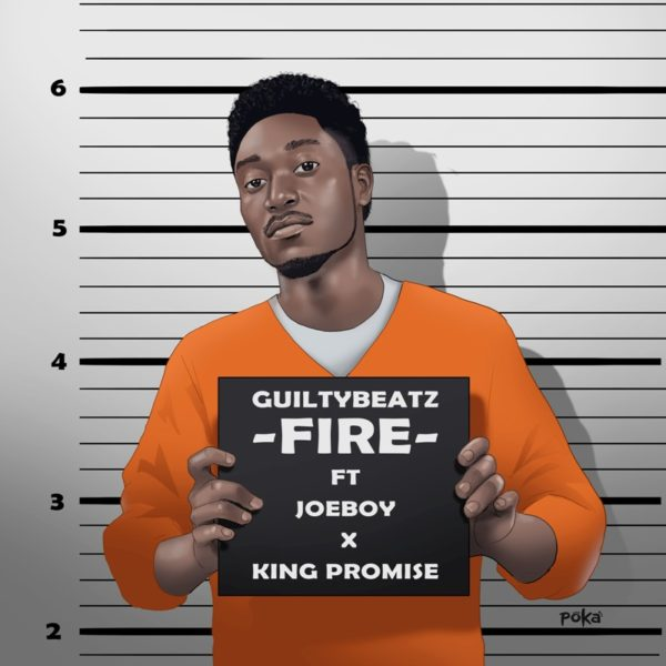 Guilty Beatz - Fire (Feat. King Promise x Joe Boy)