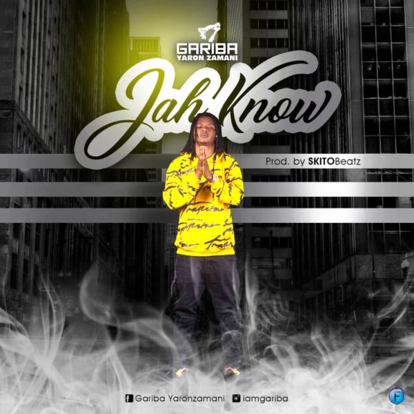 Gariba - Jah Know (Prod by Skito Beatz)
