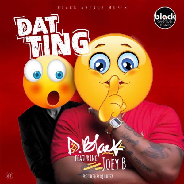 D-Black - Dat Ting (Feat. Joey B) (Prod. by DJ Breezy)