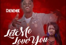 Chenembe - Let Me Love You (Feat Sista Afia) (Prod. by Tubhani Music)