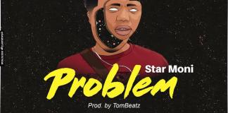 Star Moni - Problem (Prod By Tom Beatz)