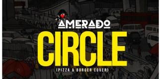 Amerado - Circle (Jayso & Sarkodie Pizza & Burger Cover)