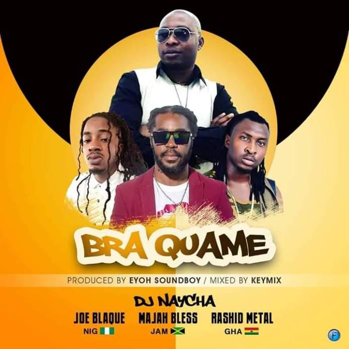 Dj Naycha - Bra Quame (Feat Joe Blaque x Majah Bless x Rashid Metal) (Prod. By Eyoh Sound Boy)