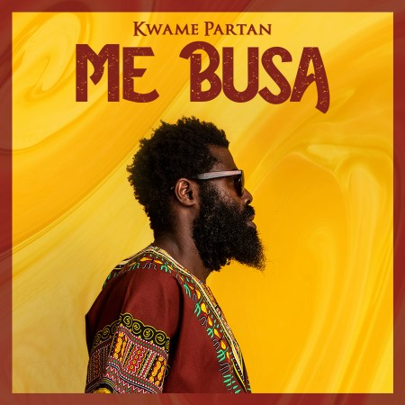"""Kwame Partan's """"Me Busa"""" Album Hits The Global Stores"""