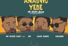 Mix Master Garzy - Anadwo Yede (feat KiDi, Kuami Eugene & Kurl Songx)