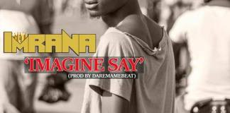 Imrana - Imagine Say (Prod By Daremame)