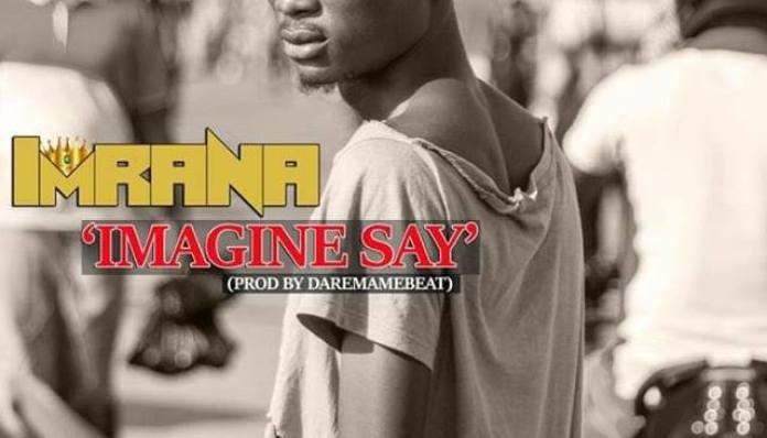Imrana - Imagine Say (Prod By Daremame)