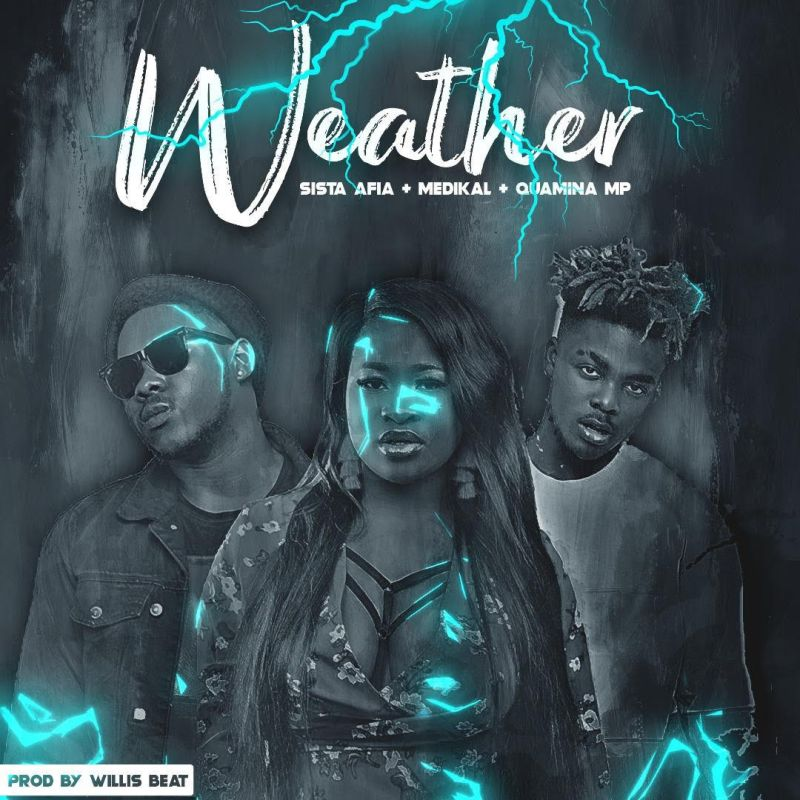Sista Afia - Weather (Feat Medikal x Qwamina MP)