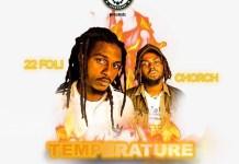 22Foli & Chorch - Temperature (Prod by Ssnow beatz & Konka) (GhanaNdwom.net)