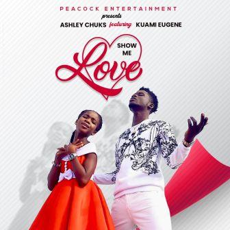 Ashly Chucks - Show Me Love (Feat. Kuami Eugene) (Prod by MOG)
