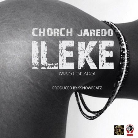 Chorch x Jaredo - Illeke (Waist Beads) (Prod by Ssnowbeatz) (GhanaNdwom.net)