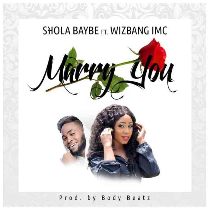 Shola Baybe - Marry You (Feat.Wizbang IMC) (Prod. By BodyBeatz)