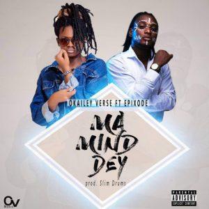 O.V ft Epixode - Ma Mind Dey