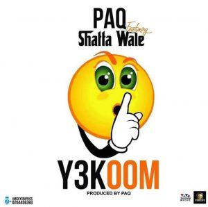 Paq ft Shatta Wale - Y3koom