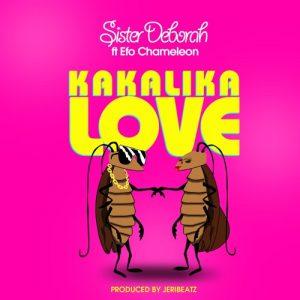Sister Deborah ft Efo Chameleon - Kakalika Love