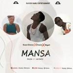 "Listen Now: Kwesi Brown drops ""Mansa"" featuring Onasis & Songstress Bigail"