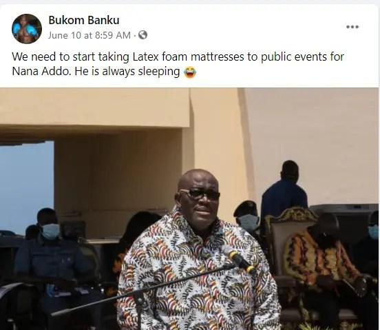 'We need to start taking mattresses to public events for Nana Addo, he is always sleeping' - Bukom Banku. 48