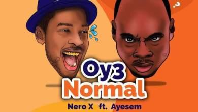 Photo of Nero X Ft. Ayesem – Oy3 Normal (Prod. By Willisbeatz)
