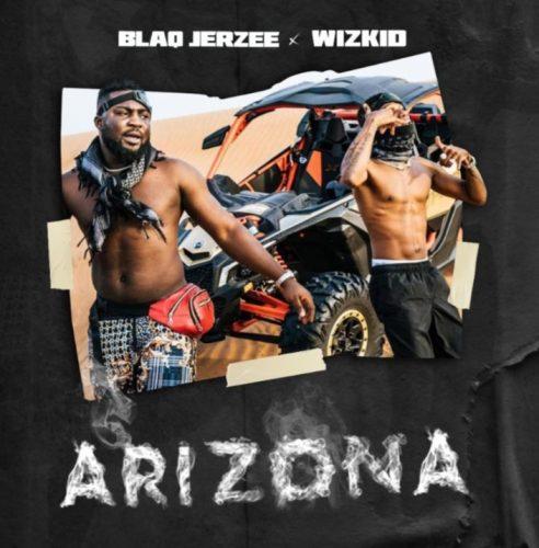 Wizkid & Blaq Jerzee – Arizona