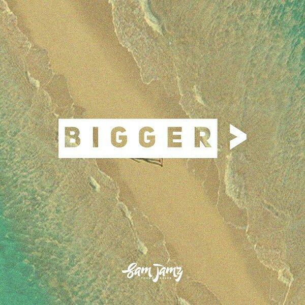 Sam Jamz – Bigger Than