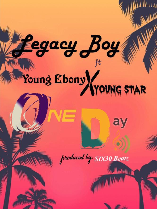 Legacy Boy - One Day Ft Young Ebony x Young Star