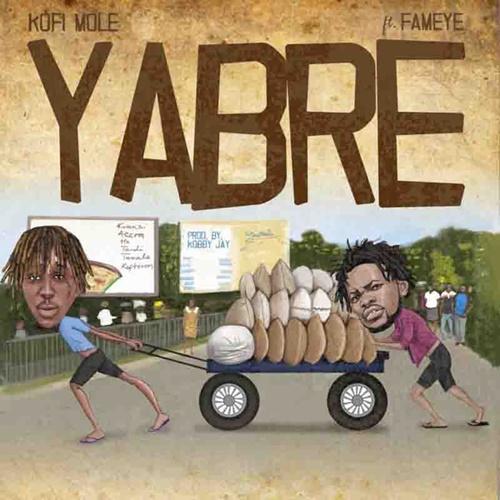 Kofi Mole – Yabre (feat. Fameye) (Prod. By RichopBeatz)
