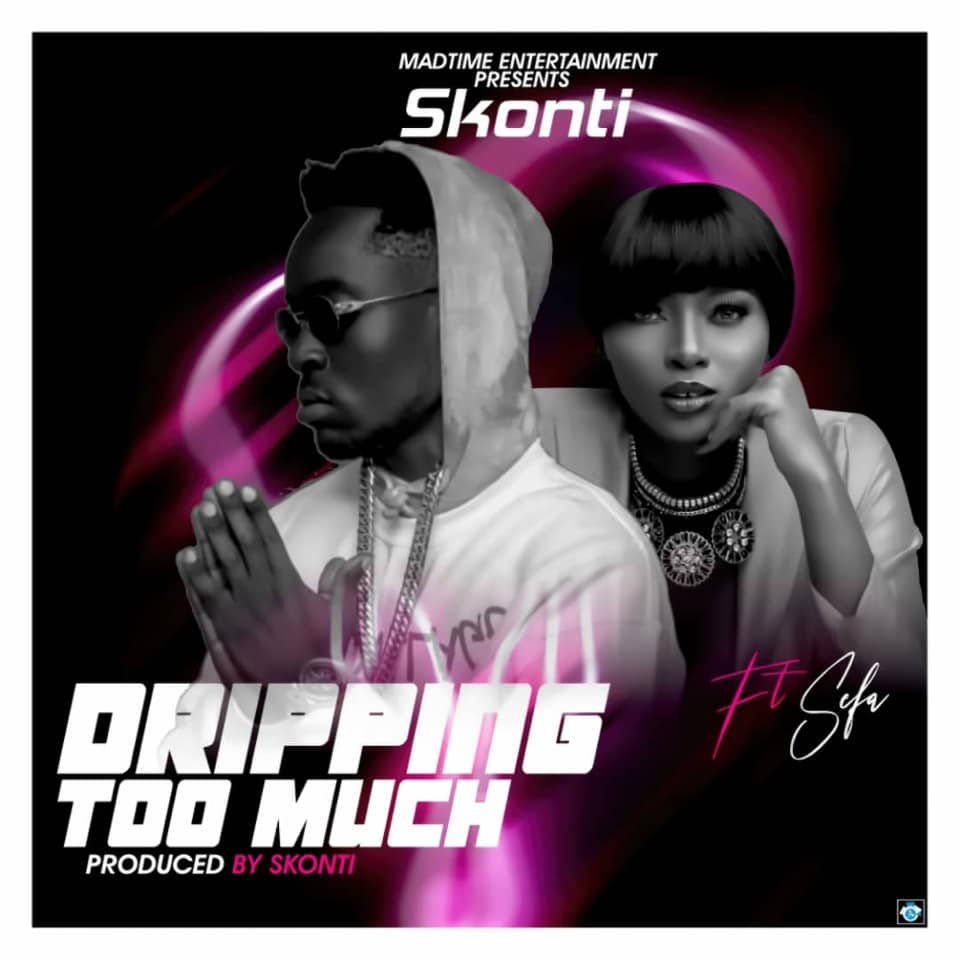 Skonti – Dripping Too Much ft Sefa
