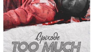 Photo of Epixode – Too Much (#BlackLivesMatter)