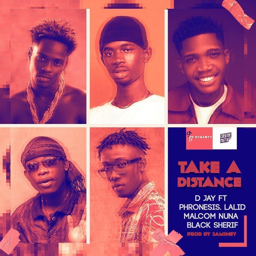 D Jay - Take A Distance Ft Black Sherif x Phronesis x Lalid x Malcom Nuna (Prod. by Samsney)