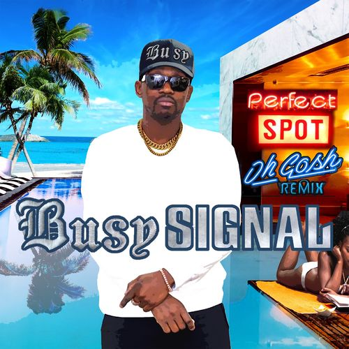 Busy Signal – Perfect Spot (Oh Gosh Remix)