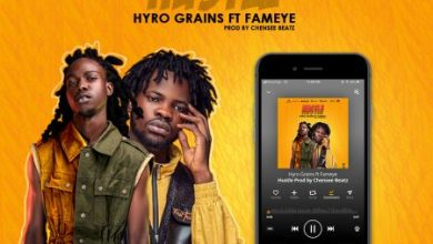 Photo of Hyro Grains Ft. Fameye – Hustle (Prod. By Chensee Beatz)