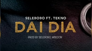 Photo of Selebobo ft Tekno – Dai Dia