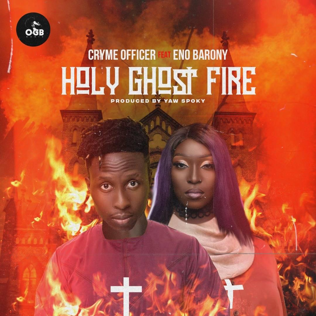 Cryme Officer – Holy Ghost Fire ft Eno Barony (Prod. by Yaw Spoky)