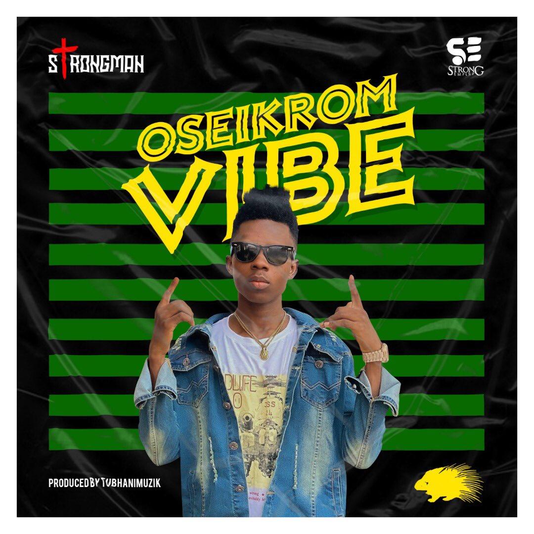 Strongman - Oseikrom Vibe (Prod. by Tubahni Muzik)