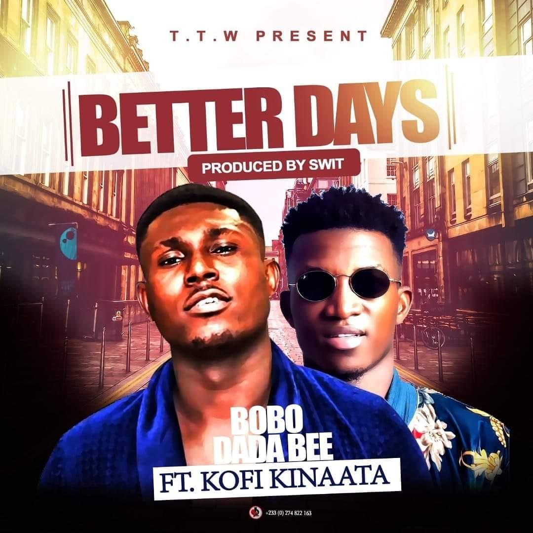 Bobo Dada Bee - Better Days Ft. Kofi Kinaata (Prod by Swit)