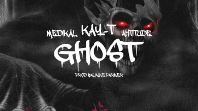 Photo of Kay-T – Ghost ft Medikal & Ahtitude