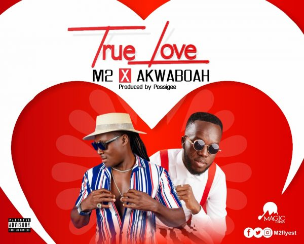 M2 – True Love Ft. Akwaboah (Prod By Possigee)